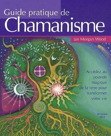 Guide pratique du chamanisme